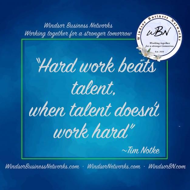 Hard Work Beats Talent Windsor Business Networks